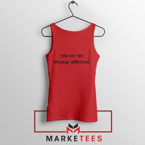 You Are My Strange Addiction Red Tank Top