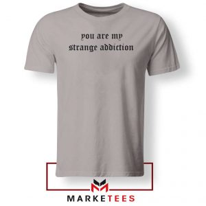 You Are My Strange Addiction Sport Grey Tee Shirt