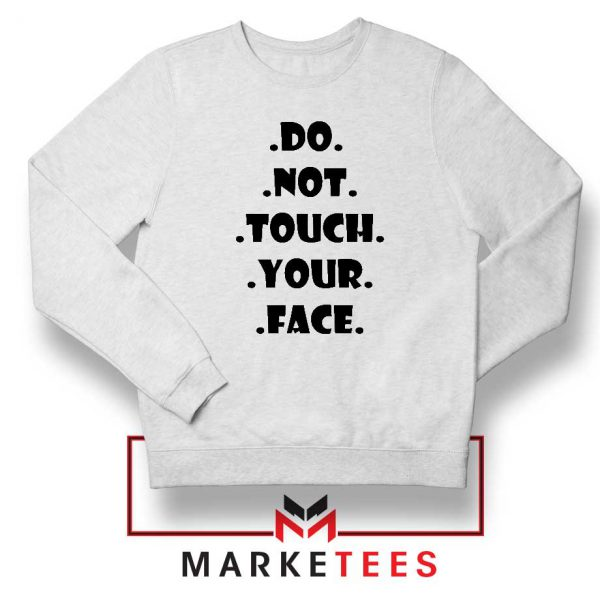 Do Not Touch Your Face Sweatshirt