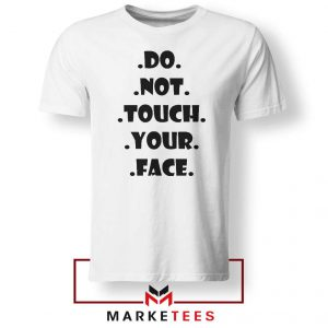 Do Not Touch Your Face Tshirt