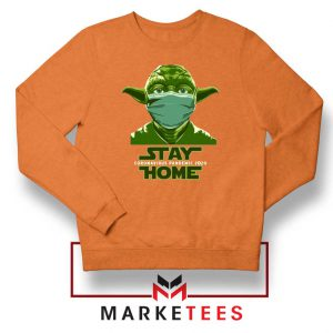 Stay Home Yoda Orange Sweatshirt