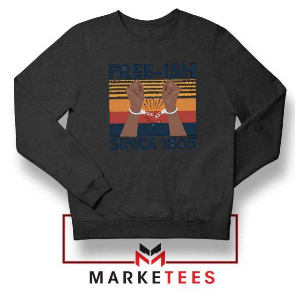 Free Ish Since 1865 Black Sweatshirt