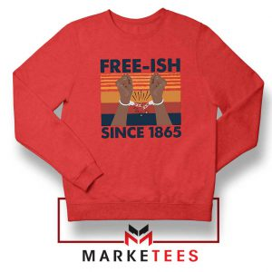 Free Ish Since 1865 Red Sweatshirt