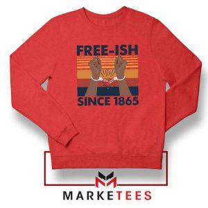 Free Ish Since 1865 Red Sweatshirt