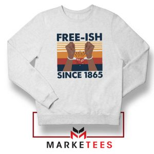 Free Ish Since 1865 Sweatshirt