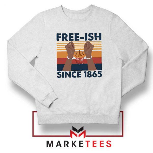Free Ish Since 1865 Sweatshirt