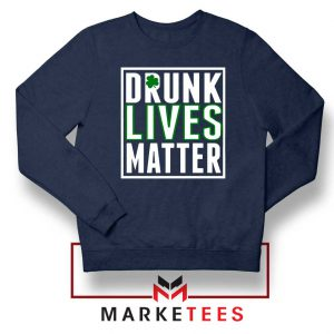 Drunk Lives Matter Navy Blue Sweatshirt
