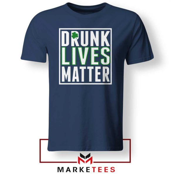 Drunk Lives Matter Navy Blue Tshirt