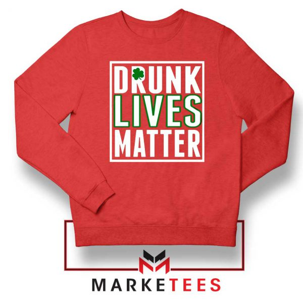 Drunk Lives Matter Red Sweatshirt