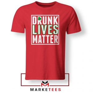Drunk Lives Matter Red Tshirt
