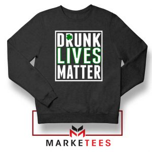 Drunk Lives Matter Sweatshirt