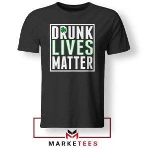 Drunk Lives Matter Tshirt