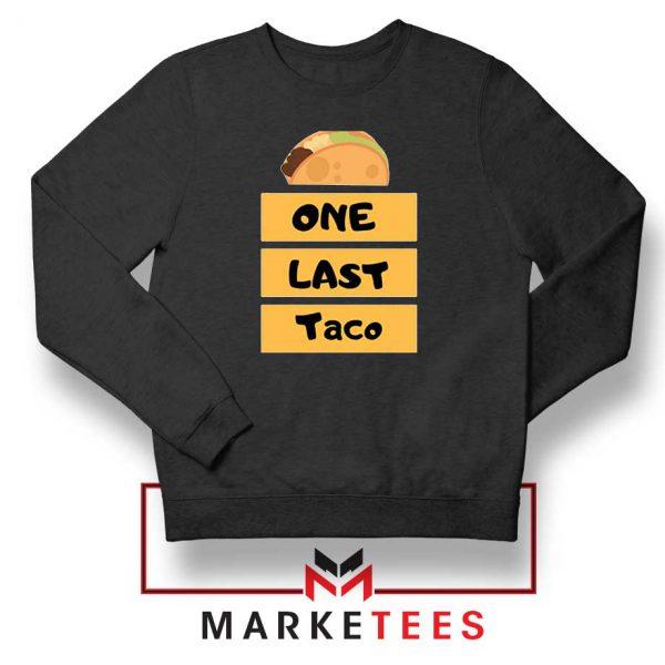 One Last Taco Black Sweatshirt