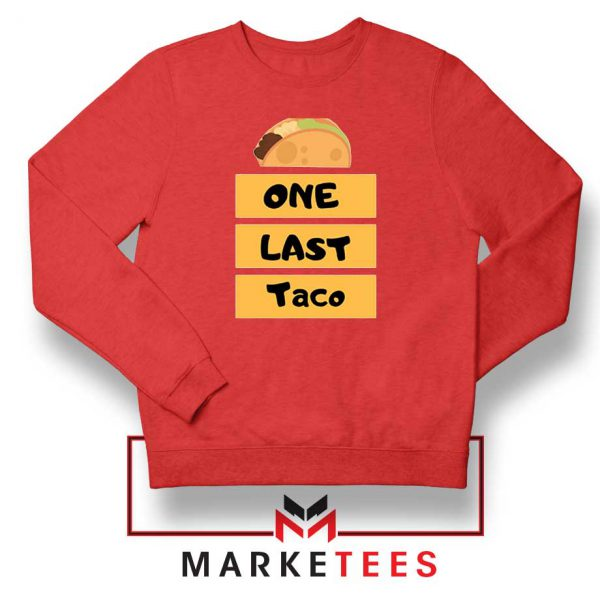 One Last Taco Red Sweatshirt