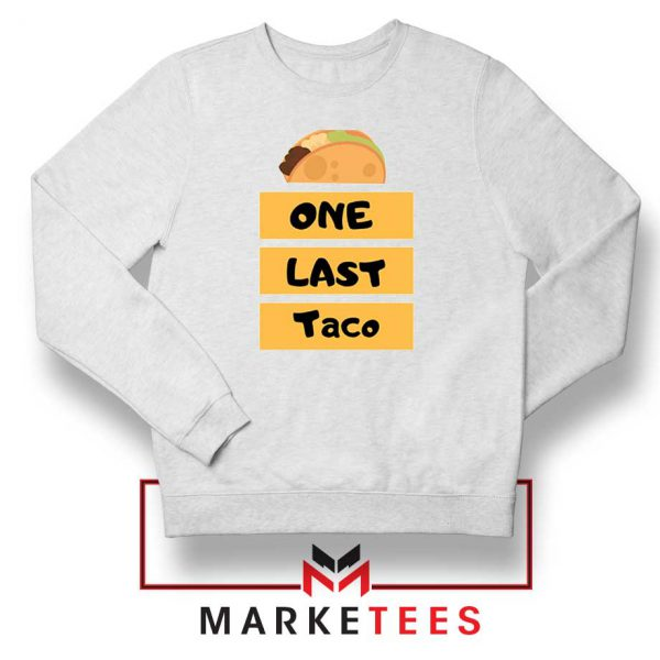 One Last Taco Sweatshirt