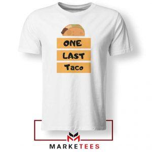 One Last Taco Tshirt