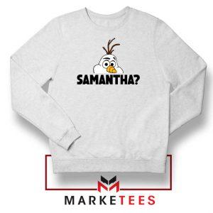 Samantha Olaf Sweatshirt
