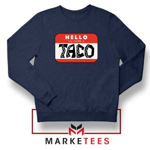 Hello My Name is Taco Navy Blue Sweatshirt