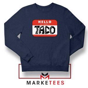 Hello My Name is Taco Navy Blue Sweatshirt