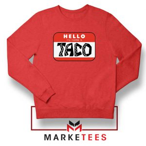 Hello My Name is Taco Red Sweatshirt
