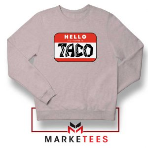 Hello My Name is Taco Sport Grey Sweatshirt