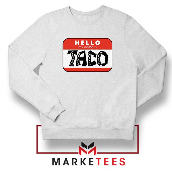 Hello My Name is Taco Sweatshirt