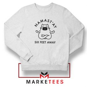 Namast ay Six Feet Away Sweatshirt