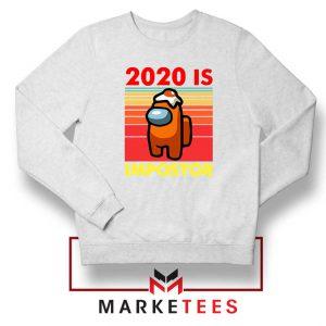 2020 Is Impostor White Sweatshirt