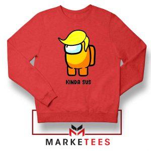 Kinda Sus Donald Trump Red Sweatshirt