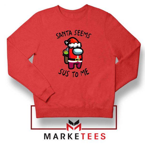 Santa Seems Sus To Me Red Sweatshirt