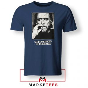 Bukowski Quotes Cool 2021 Navy Blue Tshirt