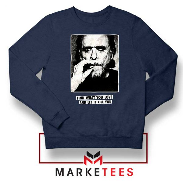 Bukowski Quotes Cool Navy Blue Sweatshirt