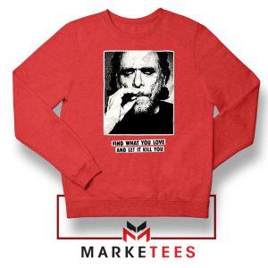 Bukowski Quotes Cool Red Sweatshirt