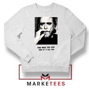Bukowski Quotes Cool White Sweatshirt