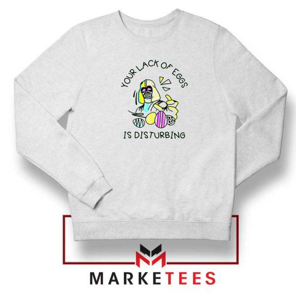 Your Lack Of Eggs Star Wars Sweatshirt