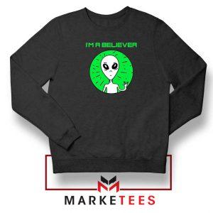 I am A Believer Alien Sweatshirt