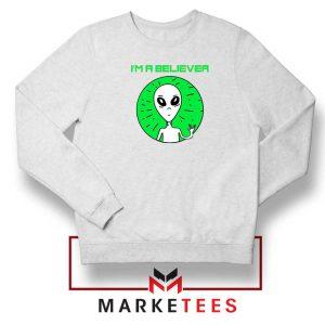 I am A Believer Alien White Sweatshirt
