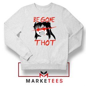 Be Gone Thot Girl Meme Sweatshirt