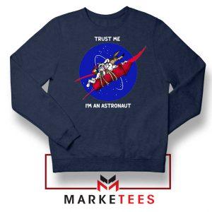 Trust Me I am An Astronaut Navy Blue Sweatshirt