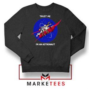 Trust Me I am An Astronaut Sweatshirt