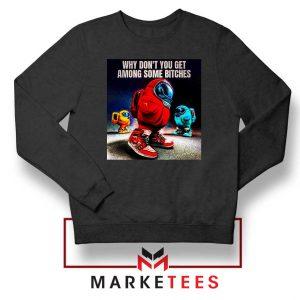 Get Among Us Some Bitches Black Sweatshirt