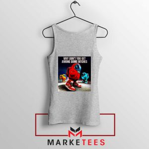 Get Among Us Some Bitches Grey Tank Top
