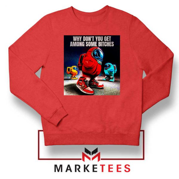 Get Among Us Some Bitches Red Sweatshirt
