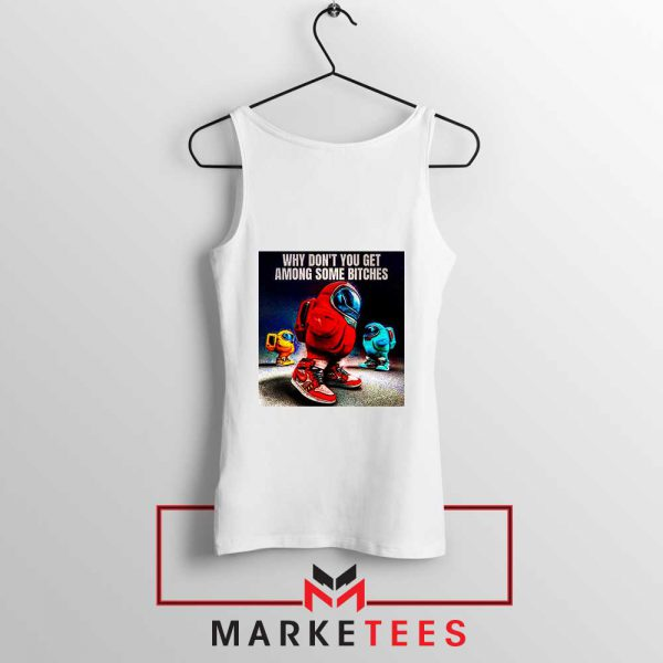 Get Among Us Some Bitches Tank Top
