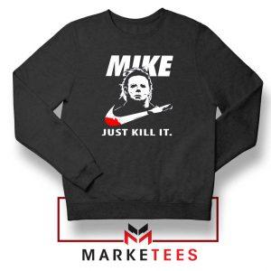 Mike Just Kill It Parody Sweatshirt